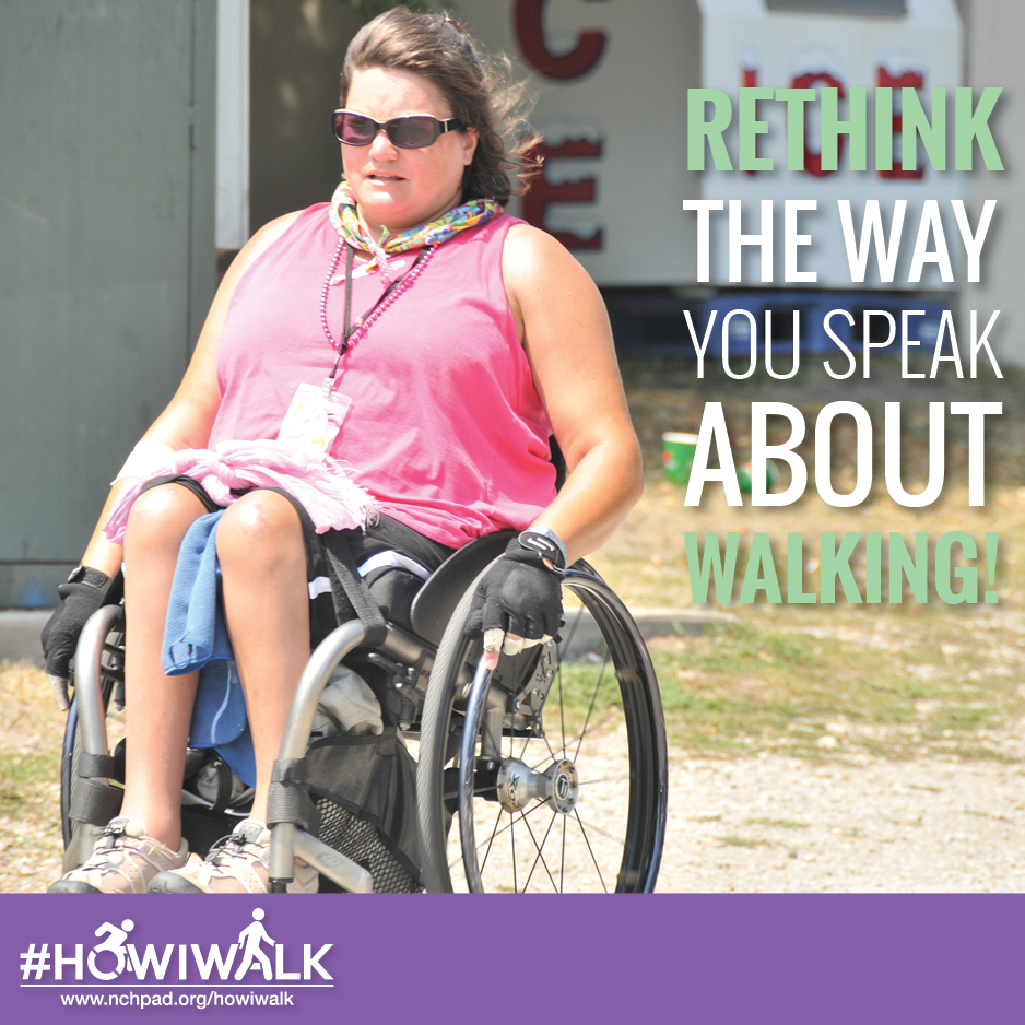 "A lady with brown hair is in a pink sleeveless t-shirt out walking in her wheelchair on a bright sunny day. She has a towel on her lap and gloves on her hands. The text on top of the image reads: ""Rethink the way you speak about walking!"""